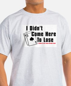 I Didn't Come Here To Lose Ash Grey T-Shirt