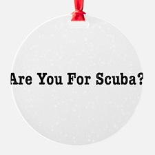 Are You For Scuba? Ornament