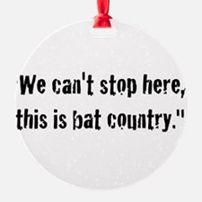 We cant stop here, this is bat country Ornament