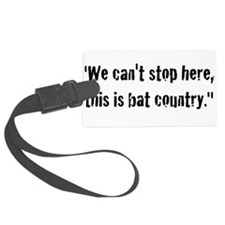 We cant stop here, this is bat country Luggage Tag