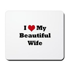 I love my beautiful wife Mousepad