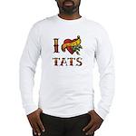 I LOVE TATS Long Sleeve T-Shirt