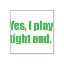 "yes-i-play-tight-end.png Square Sticker 3"" x 3"""