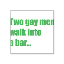 """two-gay-men-walk-into-a-bar.png Square Sticker 3"""""""