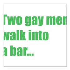 two-gay-men-walk-into-a-bar.png Square Car Magnet