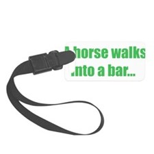 A horse walks into a bar... Luggage Tag