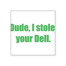 """Dude, I stole your Dell. Square Sticker 3"""" x"""
