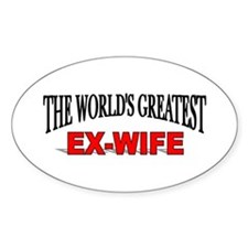 """""""The World's Greatest Ex-Wife"""" Oval Decal"""