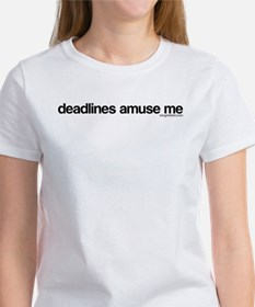 """Deadlines amuse me"" T-Shirt"