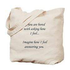How do you feel? Don't ask. Tote Bag