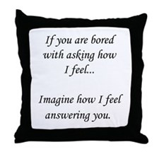 How do you feel? Don't ask. Throw Pillow