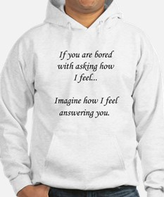 How do you feel? Don't ask. Hoodie Sweatshirt