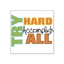 Try Hard Accomplish All Sticker