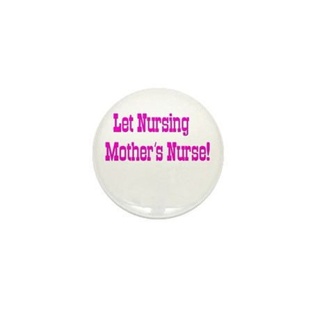 Let Nursing Mothers Nurse Mini Button (10 pack)