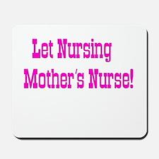 Let Nursing Mothers Nurse Mousepad