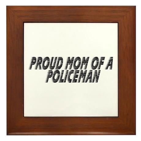 Proud Mom of a Policeman Framed Tile