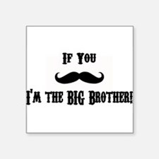 If You Mustache I'm the Big Brother Sticker