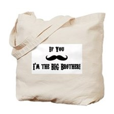 If You Mustache I'm the Big Brother Tote Bag