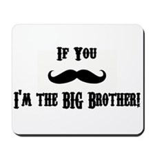 If You Mustache I'm the Big Brother Mousepad
