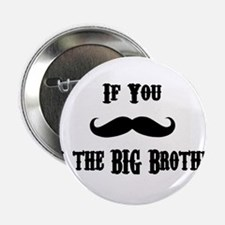 """If You Mustache I'm the Big Brother 2.25"""" Button"""