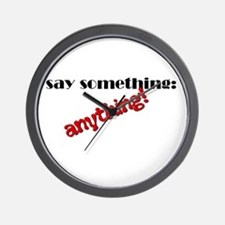 Say Something - Anything! Wall Clock