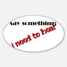 Say Something I Need to Hear Decal