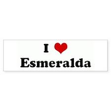 I Love Esmeralda Bumper Bumper Sticker