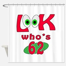 Look who's 62 ? Shower Curtain