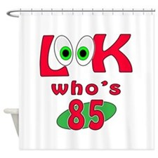 Look who's 85 ? Shower Curtain