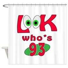 Look who's 93 ? Shower Curtain