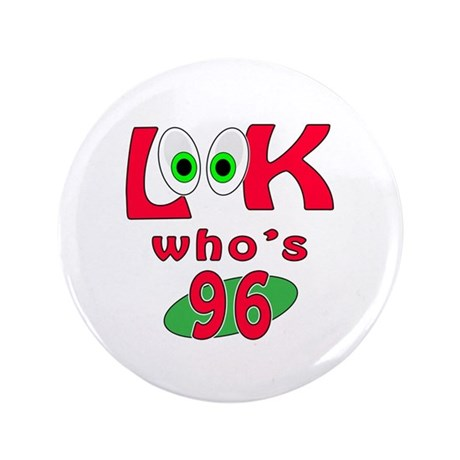 """Look who's 96 ? 3.5"""" Button"""