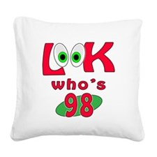 Look who's 98 ? Square Canvas Pillow