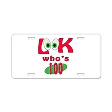 Look who's 100 ? Aluminum License Plate