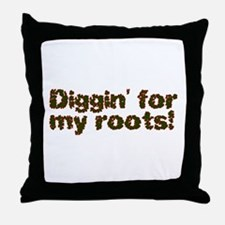 Diggin' for my roots  Throw Pillow