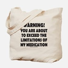 LIMITATIONS OF MY MEDICATION Tote Bag