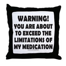 LIMITATIONS OF MY MEDICATION Throw Pillow