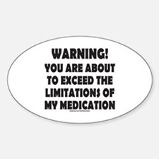 LIMITATIONS OF MY MEDICATION Sticker (Oval)