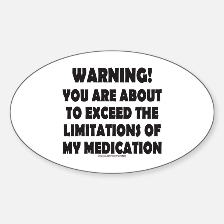 LIMITATIONS OF MY MEDICATION Sticker (Oval)