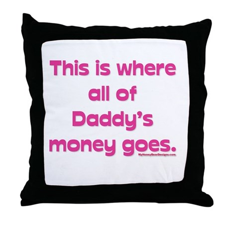 This is where all of my daddy Throw Pillow
