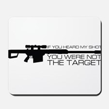 If you heard my shot... You were not the target Mo