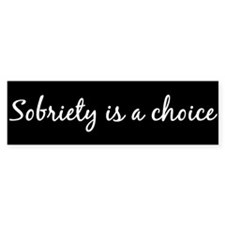 Sobriety is a choice BBumper Sticker Bumper Bumper Sticker