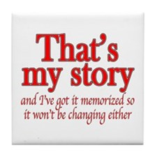 That's my story... Tile Coaster