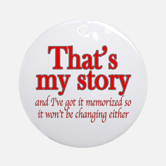 That's my story... Ornament (Round)