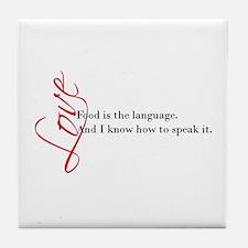 Food - the language of love. Tile Coaster