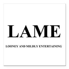 LAME - LOONEY AND MILDLY ENTERTAINING Square Car M