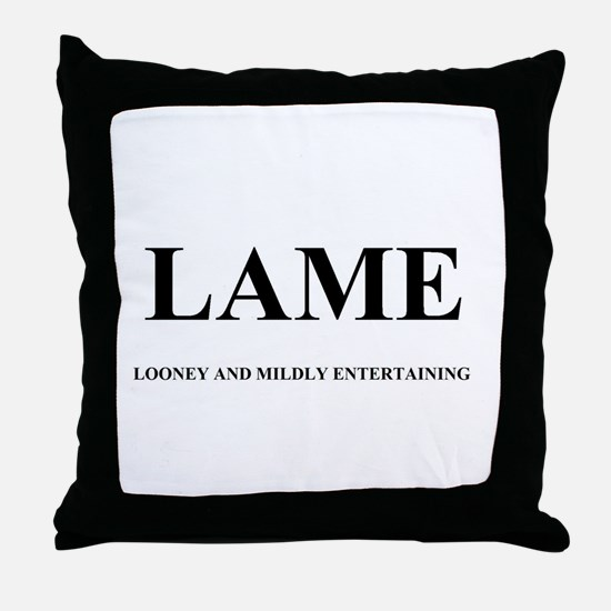 LAME - LOONEY AND MILDLY ENTERTAINING Throw Pillow