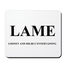 LAME - LOONEY AND MILDLY ENTERTAINING Mousepad