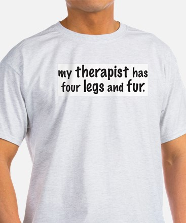 My therapist has four legs and fur. T-Shirt