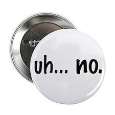 """Uh... no. 2.25"""" Button"""