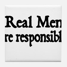 REAL MEN ARE RESPONSIBLE Tile Coaster